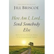 Here Am I, Lord...Send Somebody Else: How God Uses Ordinary People to Do Extraordinary Things, Paperback/Jill Briscoe