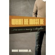 What He Must Be: If He Wants to Marry My Daughter, Paperback