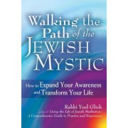 Walking the Path of the Jewish Mystic: How to Expand Your Awareness and Transform Your Life