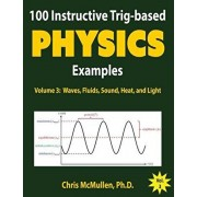 100 Instructive Trig-based Physics Examples: Waves, Fluids, Sound, Heat, and Light, Paperback/Chris McMullen