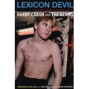 Lexicon Devil: The Fast Times and Short Life of Darby Crash and the Germs, Paperback