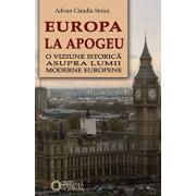 Europa la apogeu. O viziune istorica asupra lumii moderne europene/Adrian Claudiu Stoica