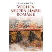 Veghea asupra limbii romane/Ioan-Aurel Pop