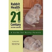 Rabbit Health in the 21st Century Second Edition: A Guide for Bunny Parents, Paperback/Kathy Smith