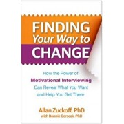 Finding Your Way to Change: How the Power of Motivational Interviewing Can Reveal What You Want and Help You Get There, Paperback/Allan Zuckoff