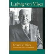 Economic Policy: Thoughts for Today and Tomorrow, Paperback/Ludwig Von Mises