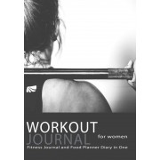 Workout Journal for Women: Fitness Journal and Food Planner Diary in One: Get Fit in 2018 with This Handy Workout Diary Notebook, Paperback