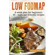 Low-Fodmap Diet: The Complete Guide and Cookbook for Beginners, with 4-Week Meal Plan and 45 Easy and Healthy Gut-Friendly Recipes, Paperback/Melissa Bennett