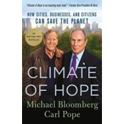 Climate of Hope: How Cities, Businesses, and Citizens Can Save the Planet, Paperback/Michael Bloomberg