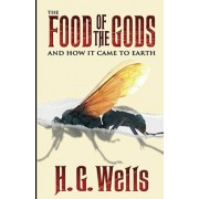 The Food of the Gods and How It Came to Earth Illustrated, Paperback/H. G. Wells