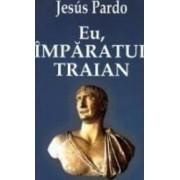 Eu imparatul Traian - Jesus Pardo