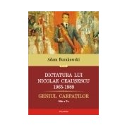 Dictatura lui Nicolae Ceausescu (1965–1989). Geniul Carpatilor (editia a II-a revazuta si adaugita)