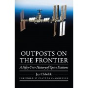 Outposts on the Frontier: A Fifty-Year History of Space Stations, Hardcover