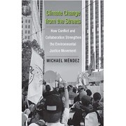 Climate Change from the Streets: How Conflict and Collaboration Strengthen the Environmental Justice Movement, Hardcover/Michael Mendez