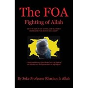 The Foa Fighting of Allah the Nation of Gods and Earths Defense for Knowing Self: A Study and History of the Black Gods '120' Styles of the Martial Ar, Paperback/Khashon Allah