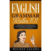 English Grammar Rules 101: 10 Essential Rules to Improving Your Writing, Speaking and Literature Skills for Students and Beginners, Paperback/Melony Jacobs