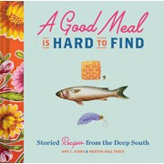 A Good Meal Is Hard to Find: Storied Recipes from the Deep South (Southern Cookbook, Soul Food Cookbook), Hardcover/Amy C. Evans