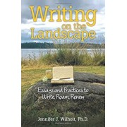 Writing on the Landscape: Essays and Practices to Write, Roam, Renew, Paperback/Ph. D. Jennifer J. Wilhoit