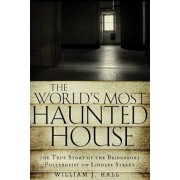 The World's Most Haunted House: The True Story of the Bridgeport Poltergeist on Lindley Street, Paperback