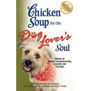 Chicken Soup for the Dog Lover's Soul: Stories of Canine Companionship, Comedy and Courage, Paperback/Jack Canfield