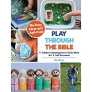 Play Through the Bible: A Toddler's Introduction to God's Word Vol. 1: Old Testament, Paperback/Liz Millay