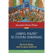 """Corpul politic"" in cultura europeana. Din Evul Mediu pina in epoca moderna (eBook)"