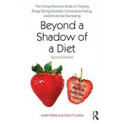 Beyond a Shadow of a Diet: The Comprehensive Guide to Treating Binge Eating Disorder, Compulsive Eating, and Emotional Overeating, Paperback/Judith Matz