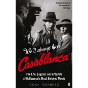 We'll Always Have Casablanca. The Life, Legend, and Afterlife of Hollywood's Most Beloved Movie, Paperback/Noah Isenberg
