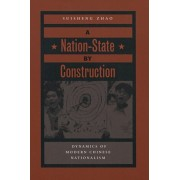 Nation-State by Construction. Dynamics of Modern Chinese Nationalism, Paperback/Suisheng Zhao