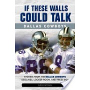 If These Walls Could Talk: Dallas Cowboys - Stories from the Dallas Cowboys Sideline, Locker Room, and Press Box (Eatman Nick)(Paperback) (9781600789373)