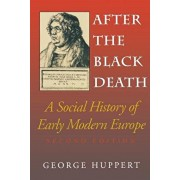 After the Black Death, Second Edition: A Social History of Early Modern Europe, Paperback/George Huppert