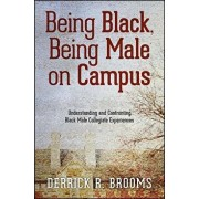 Being Black, Being Male on Campus: Understanding and Confronting Black Male Collegiate Experiences, Paperback/Derrick R. Brooms