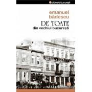 De toate din vechiul Bucuresti/Emanuel Badescu