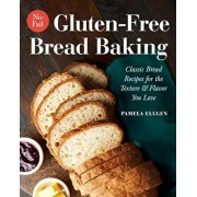 No-Fail Gluten-Free Bread Baking: Classic Bread Recipes for the Texture and Flavor You Love, Paperback/Pamela Ellgen