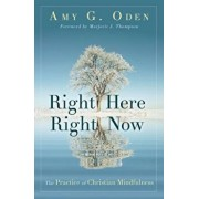 Right Here Right Now: The Practice of Christian Mindfulness, Paperback/Amy G. Oden