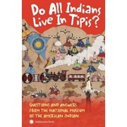 Do All Indians Live in Tipis' Second Edition: Questions and Answers from the National Museum of the American Indian, Paperback/Nmai