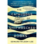 The Catalogue of Shipwrecked Books: Christopher Columbus, His Son, and the Quest to Build the World's Greatest Library, Paperback/Edward Wilson-Lee