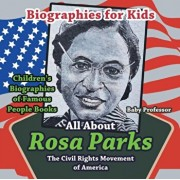 Biographies for Kids - All about Rosa Parks: The Civil Rights Movement of America - Children's Biographies of Famous People Books, Paperback/Baby Professor