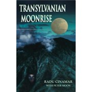 Transylvanian Moonrise: A Secret Initiation in the Mysterious Land of the Gods, Paperback/Radu Cinamar