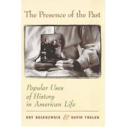 The Presence of the Past by Roy Rosenzweig & David Thelen