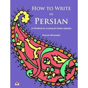 How to Write in Persian (a Workbook for Learning the Persian Alphabet): (Bi-Lingual Farsi- English Edition), Paperback/Nazanin Mirsadeghi