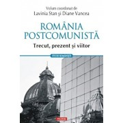 Romania postcomunista. Trecut, prezent si viitor/Lavinia Stan, Diane Vancea