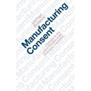 Manufacturing Consent: Changes in the Labor Process Under Monopoly Capitalism, Paperback/Michael Burawoy