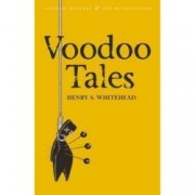 Voodoo Tales. The Ghost Stories of Henry S Whitehead