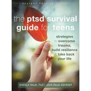 The Ptsd Survival Guide for Teens: Strategies to Overcome Trauma, Build Resilience, and Take Back Your Life, Paperback