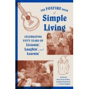 The Foxfire Book of Simple Living: Celebrating Fifty Years of Listenin', Laughin', and Learnin', Paperback