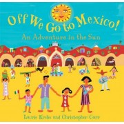 Off We Go to Mexico!: An Adventure in the Sun, Paperback