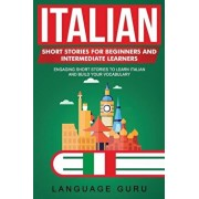 Italian Short Stories for Beginners and Intermediate Learners: Engaging Short Stories to Learn Italian and Build Your Vocabulary, Paperback/Language Guru