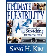 Ultimate Flexibility: A Complete Guide to Stretching for Martial Arts, Paperback