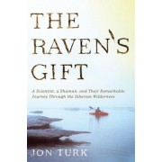 The Raven's Gift: A Scientist, a Shaman, and Their Remarkable Journey Through the Siberian Wilderness, Paperback